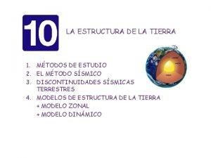LA ESTRUCTURA DE LA TIERRA 1 MTODOS DE