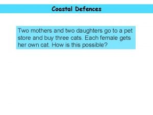Coastal Defences Two mothers and two daughters go