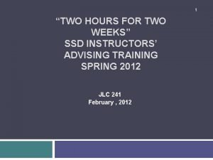 1 TWO HOURS FOR TWO WEEKS SSD INSTRUCTORS