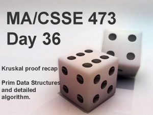 MACSSE 473 Day 36 Kruskal proof recap Prim