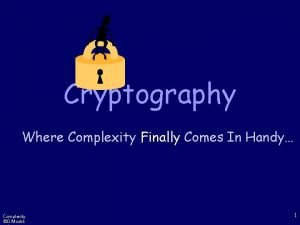 Cryptography Where Complexity Finally Comes In Handy Complexity