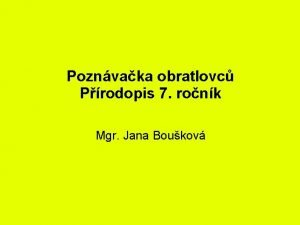 Poznvaka obratlovc Prodopis 7 ronk Mgr Jana Boukov