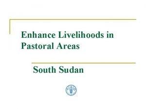 Enhance Livelihoods in Pastoral Areas South Sudan Pastoral
