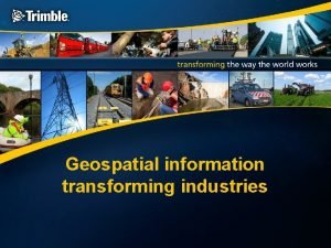 Geospatial information transforming industries Enhancing and transforming technological