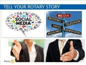 TELL YOUR ROTARY STORY STRENGTHENING ROTARY 1 ROTARY