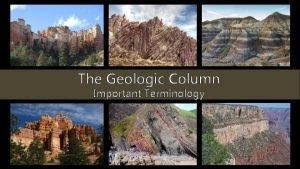 The Geologic Column Important Terminology The Geologic Column