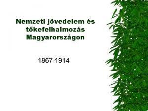 Nemzeti jvedelem s tkefelhalmozs Magyarorszgon 1867 1914 1