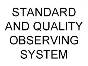 STANDARD AND QUALITY OBSERVING SYSTEM Our standard and