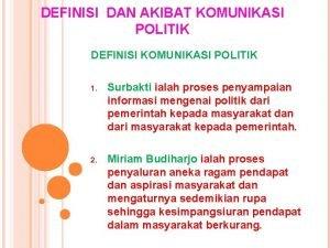 DEFINISI DAN AKIBAT KOMUNIKASI POLITIK DEFINISI KOMUNIKASI POLITIK