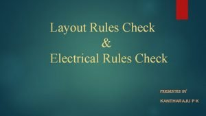 Layout Rules Check Electrical Rules Check Presented by