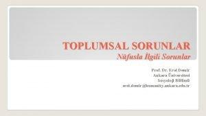 TOPLUMSAL SORUNLAR Nfusla lgili Sorunlar Prof Dr Erol