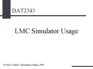 DAT 2343 LMC Simulator Usage Alan T Pinck