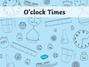 Oclock Times Aim I can use a clock