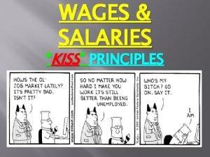 WAGES SALARIES KISS PRINCIPLES Job satisfaction chat LOL