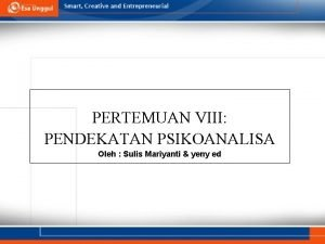 PERTEMUAN VIII PENDEKATAN PSIKOANALISA Oleh Sulis Mariyanti yeny