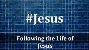 Jesus Following the Life of Jesus PSALM 118