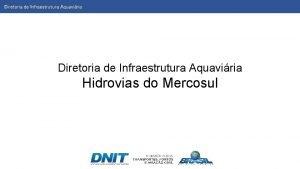 Diretoria Infraestrutura Aquaviria Diretoria de de Infraestrutura Aquaviria