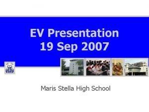 EV Presentation 19 Sep 2007 Maris Stella High