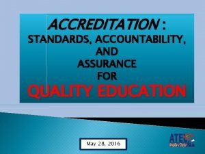 ACCREDITATION STANDARDS ACCOUNTABILITY AND ASSURANCE FOR QUALITY EDUCATION