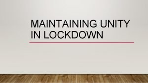 MAINTAINING UNITY IN LOCKDOWN THE PRIORITY OF UNITY