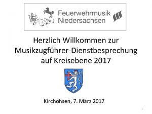 Herzlich Willkommen zur MusikzugfhrerDienstbesprechung auf Kreisebene 2017 Kirchohsen