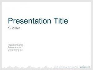 Presentation Title Subtitle Presenter Name Presenter title Department