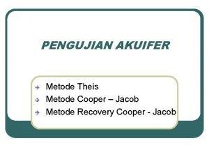 PENGUJIAN AKUIFER Metode Theis Metode Cooper Jacob Metode
