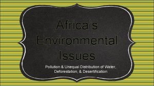 Africas Environmental Issues Pollution Unequal Distribution of Water