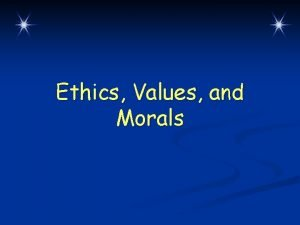 Ethics Values and Morals Ethics Rules of conduct