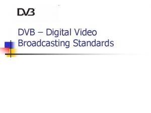 DVB Digital Video Broadcasting Standards What is DVB