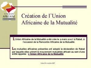 Cration de lUnion Africaine de la Mutualit LUnion