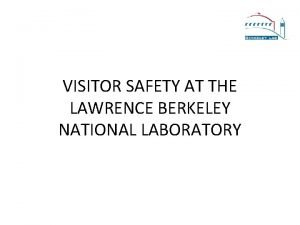 VISITOR SAFETY AT THE LAWRENCE BERKELEY NATIONAL LABORATORY