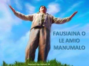 FAUSIAINA O LE AMIO MANUMALO Lesona 9 mo