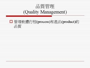 Quality Management o processproduct 1 quality assurance and