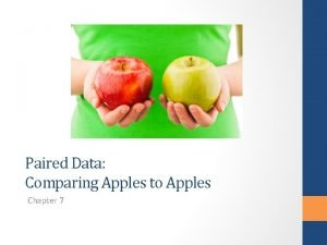 Paired Data Comparing Apples to Apples Chapter 7