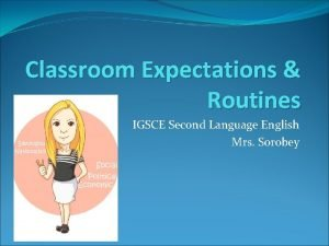 Classroom Expectations Routines IGSCE Second Language English Mrs