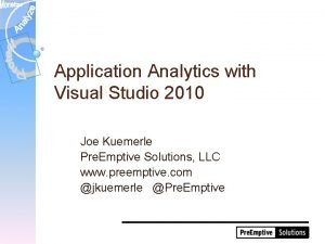 Application Analytics with Visual Studio 2010 Joe Kuemerle