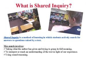 What is Shared Inquiry Shared Inquiry is a