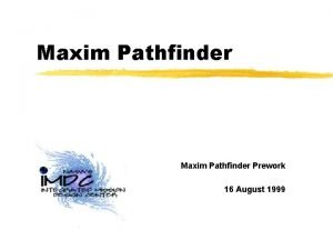 Maxim Pathfinder Prework 16 August 1999 Maxim Pathfinder