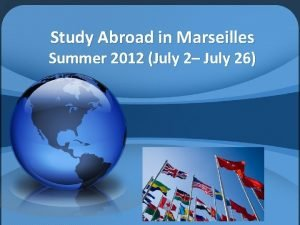 Study Abroad in Marseilles Summer 2012 July 2