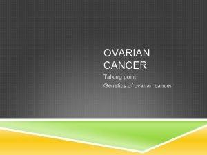 OVARIAN CANCER Talking point Genetics of ovarian cancer