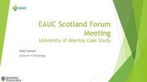 EAUC Scotland Forum Meeting University of Abertay Case