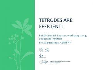 TETRODES ARE EFFICIENT En Efficient RF Sources workshop