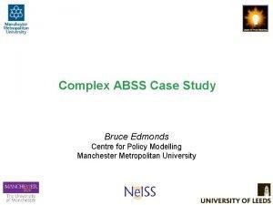 Complex ABSS Case Study Bruce Edmonds Centre for