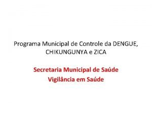 Programa Municipal de Controle da DENGUE CHIKUNGUNYA e