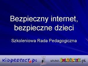 Bezpieczny internet bezpieczne dzieci Szkoleniowa Rada Pedagogiczna Dzieci
