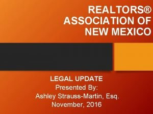 REALTORS ASSOCIATION OF NEW MEXICO LEGAL UPDATE Presented