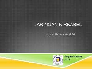 JARINGAN NIRKABEL Jarkom Dasar Week 14 Aisyatul Karima