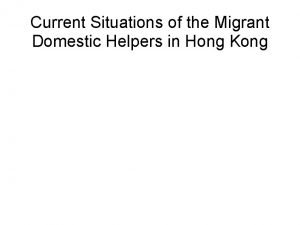 Current Situations of the Migrant Domestic Helpers in