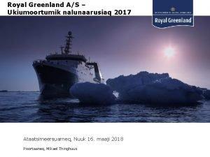 Royal Greenland AS Ukiumoortumik nalunaarusiaq 2017 Ataatsimeersuarneq Nuuk